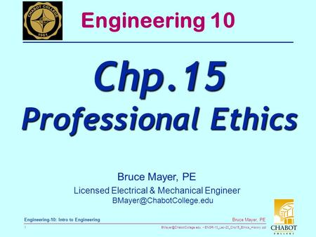 ENGR-10_Lec-20_Chp15_Ethics_History.ppt 1 Bruce Mayer, PE Engineering-10: Intro to Engineering Engineering 10 Chp.15 Professional.