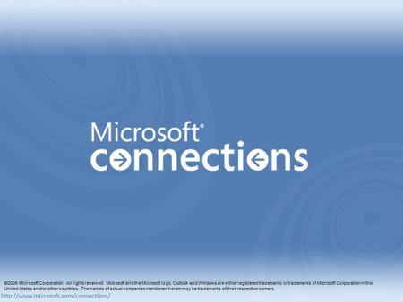 ©2006 Microsoft Corporation. All rights reserved. Microsoft and the Microsoft logo, Outlook and Windows are either.