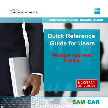 CARSAM Quick Reference Guide for Users May 2012 CORPORATE ACCOUNT RECONCILIATION Manager Approval Training.