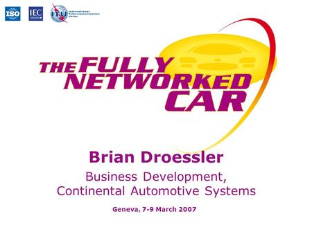 Geneva, 7-9 March 2007 Brian Droessler Business Development, Continental Automotive Systems.