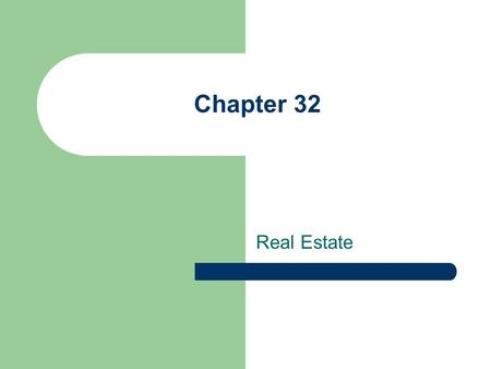 Chapter 32 Real Estate. Home Ownership Types of Homes.