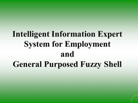 Intelligent Information Expert System for Employment and General Purposed Fuzzy Shell.