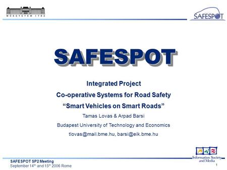 "SAFESPOT SP2 Meeting September 14 th and 15 th 2006 Rome 1 Integrated Project Co-operative Systems for Road Safety ""Smart Vehicles on Smart Roads"" Tamas."
