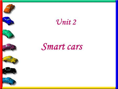 Unit 2 Smart cars 1.Leading-inLeading-in 2.Text AnalysisText Analysis 3.Language PointsLanguage Points 4.Presentation and ExercisesPresentation and Exercises.