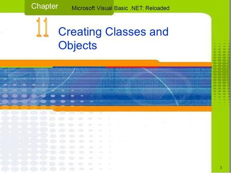 Creating Classes and Objects Chapter Microsoft Visual Basic.NET: Reloaded 1.