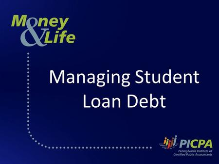 Managing Student Loan Debt. PICPA The Pennsylvania Institute of Certified Public Accountants PICPA is a professional association of more than 22,000 CPAs.
