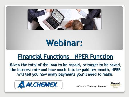 Webinar: Financial Functions – NPER Function Given the total of the loan to be repaid, or target to be saved, the interest rate and how much is to be paid.