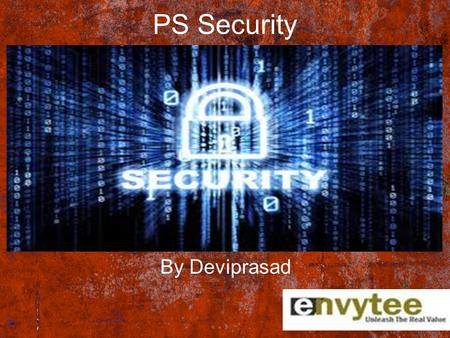 PS Security By Deviprasad. Agenda Components of PS Security Security Model User Profiles Roles Permission List. Dynamic Roles Static Roles Building Roles/Rules.