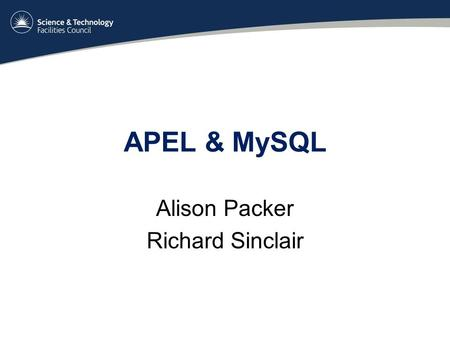 APEL & MySQL Alison Packer Richard Sinclair. APEL Accounting Processor for Event Logs extracts job information by parsing batch system (PBS, LSF, SGE.
