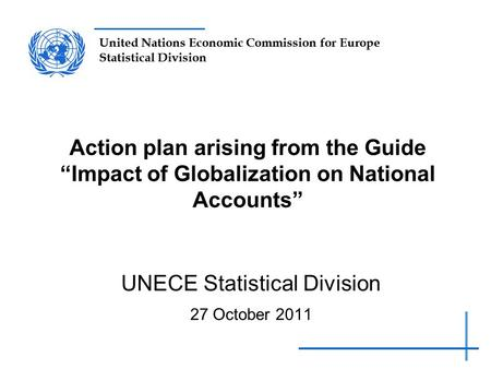 "United Nations Economic Commission for Europe Statistical Division Action plan arising from the Guide ""Impact of Globalization on National Accounts"" UNECE."