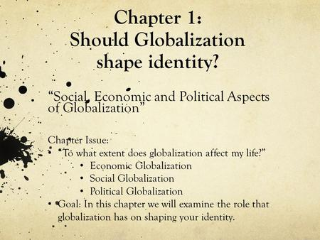 "Chapter 1: Should Globalization shape identity? ""Social, Economic and Political Aspects of Globalization"" Chapter Issue: ""To what extent does globalization."