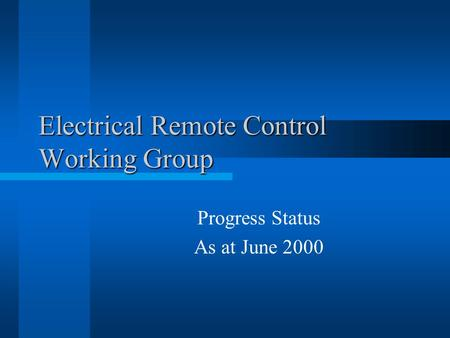 Electrical Remote Control Working Group Progress Status As at June 2000.