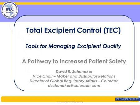 Total Excipient Control (TEC) Tools for Managing Excipient Quality A Pathway to Increased Patient Safety David R. Schoneker Vice Chair – Maker and Distributor.