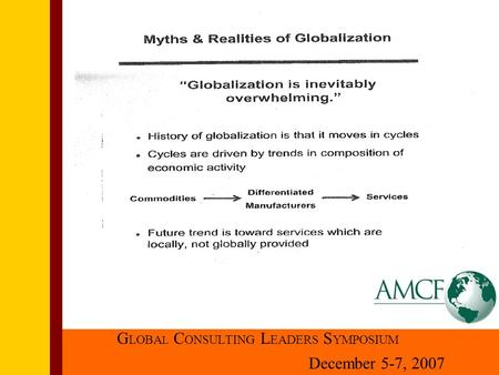 GLOBAL CONSULTING LEADERS SYMPOSIUM December 5-7, 2007 G LOBA L C ONSULTING L EADERS S YMPOSIUM December 5-7, 2007.