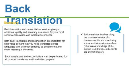 Back Translation Summary Back translation and reconciliation services give you additional quality and accuracy assurance for your most sensitive translation.