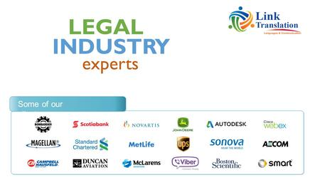 LEGAL experts INDUSTRY Some of our clients. We match translators and proofreaders very carefully to each individual assignment with translators specializing.