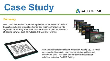 Case Study Summary Link Translation entered a partner agreement with Autodesk to provide translation solutions integrating human and machine translation.