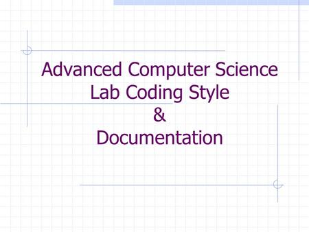Advanced Computer Science Lab Coding Style & Documentation.