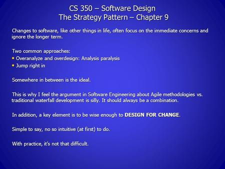 CS 350 – Software Design The Strategy Pattern – Chapter 9 Changes to software, like other things in life, often focus on the immediate concerns and ignore.