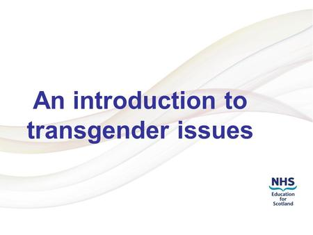 Addressing LGBT Health Inequalities 1 An introduction to transgender issues.
