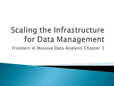 Frontiers in Massive Data Analysis Chapter 3.  Difficult to include data from multiple sources  Each organization develops a unique way of representing.