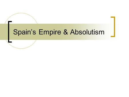 Spain's Empire & Absolutism. Absolutism in Spain A. Charles V  1516: inherited Spain & possessions  1519: elected Holy Roman emperor  Spanish holdings.