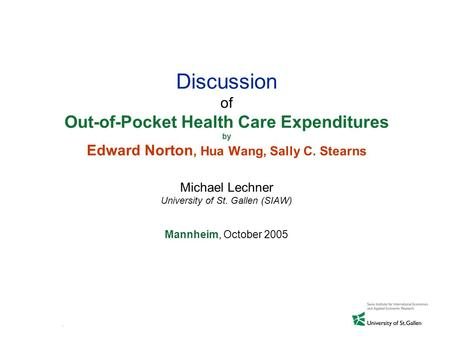 Michael Lechner, 2005 Discussion of Out-of-Pocket Health Care Expenditures by Edward Norton, Hua Wang, Sally C. Stearns Michael Lechner University of St.