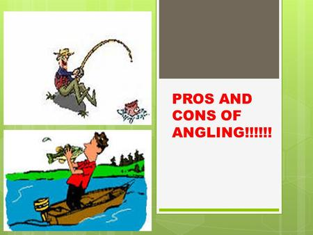 PROS AND CONS OF ANGLING!!!!!!.  Contribute to Conservation: Anglers put their money where their mouth is and are passionate about the environment.
