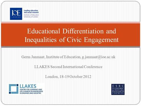 Germ Janmaat, Institute of Education, LLAKES Second International Conference London, 18-19 October 2012 Educational Differentiation.