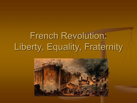 the french revolution adopted liberty equality and fraternity Liberty, equality and fraternity were the aspirations  to our revolution of  by the three words of the motto of the french republic: liberty, equality,.