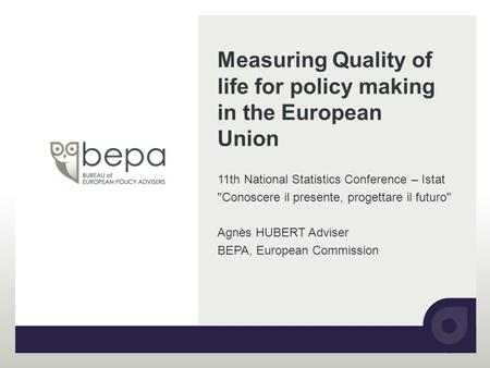 Measuring Quality of life for policy making in the European Union 11th National Statistics Conference – Istat Conoscere il presente, progettare il futuro