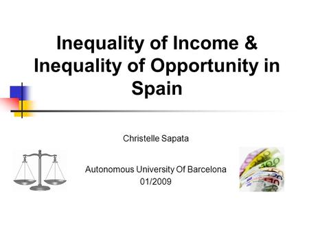 Inequality of Income & Inequality of Opportunity in Spain Christelle Sapata Autonomous University Of Barcelona 01/2009.