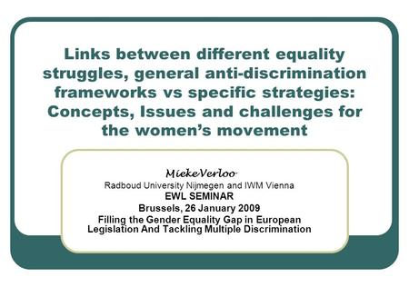 Links between different equality struggles, general anti-discrimination frameworks vs specific strategies: Concepts, Issues and challenges for the women's.