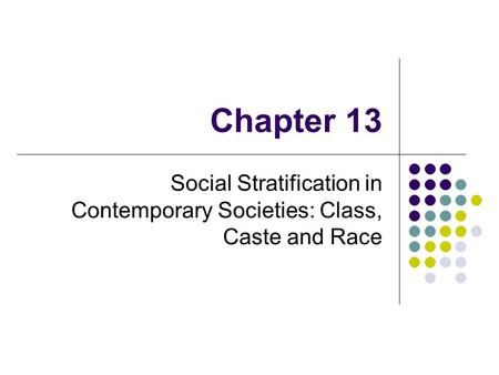 Chapter 13 Social Stratification in Contemporary Societies: Class, Caste and Race.