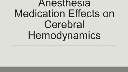 Anesthesia Medication Effects on Cerebral Hemodynamics.