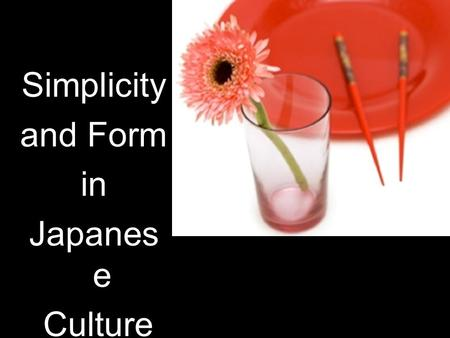 Simplicity and Form in Japanes e Culture. HSS 7.5.4 Trace the development of distinctive forms of Japanese Buddhism.