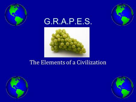 G.R.A.P.E.S. The Elements of a Civilization. G. – Geography Geography is how people connect with the land they live on. Different types of land creates.
