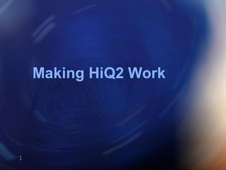 1 Making HiQ2 Work. 2 Agenda >What is the HiQ Program? >How does HiQ work? >What does HiQ tell us?