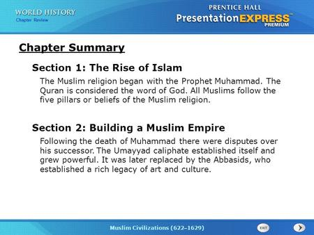 Muslim Civilizations (622 – 1629) Chapter Review Chapter Summary Section 1: The Rise of Islam The Muslim religion began with the Prophet Muhammad. The.