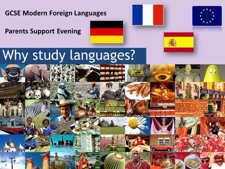 GCSE Modern Foreign Languages Parents Support Evening Why study languages?