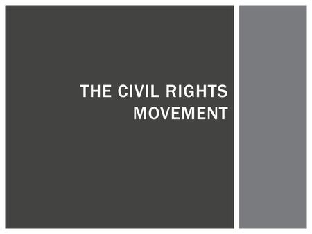 THE CIVIL RIGHTS MOVEMENT. Plessy v. Ferguson  Civil Rights Act of 1875 outlawed segregation  Declared unconstitutional in 1883  Plessy v. Ferguson.