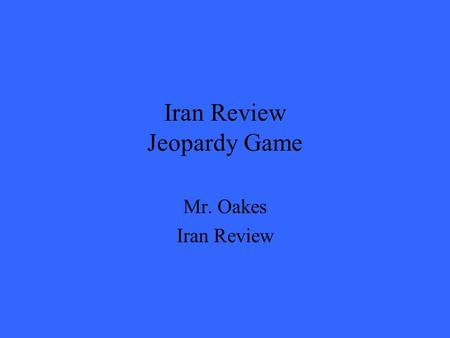 Iran Review Jeopardy Game Mr. Oakes Iran Review. 200 300 400 500 100 200 300 400 500 100 200 300 400 500 100 200 300 400 500 100 200 300 400 500 100 History.