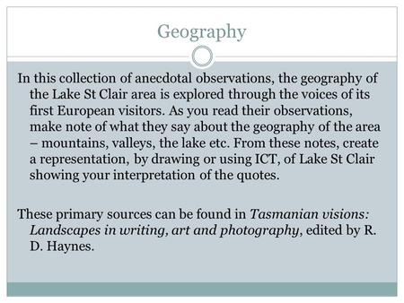 Geography In this collection of anecdotal observations, the geography of the Lake St Clair area is explored through the voices of its first European visitors.