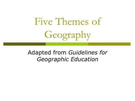 Five Themes of Geography Adapted from Guidelines for Geographic Education.