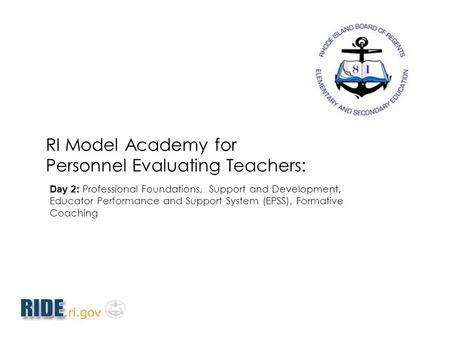 RI Model Academy for Personnel Evaluating Teachers: Day 2: Professional Foundations, Support and Development, Educator Performance and Support System (EPSS),