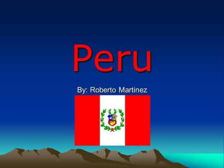 Peru By: Roberto Martinez. Physical Geography Location- located at the west of South America, along the Pacific Ocean. Regions-Peru is separated into.