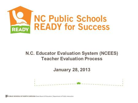 N.C. Educator Evaluation System (NCEES) Teacher Evaluation Process January 28, 2013.
