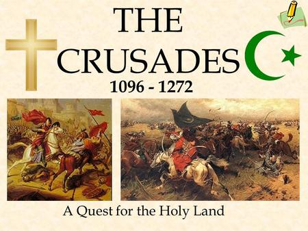 THE CRUSADES A Quest for the Holy Land 1096 - 1272.