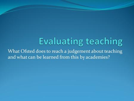 What Ofsted does to reach a judgement about teaching and what can be learned from this by academies?