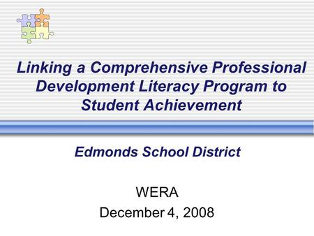 Linking a Comprehensive Professional Development Literacy Program to Student Achievement Edmonds School District WERA December 4, 2008.